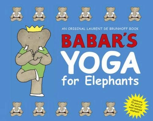 Book cover with Babar in yoga postion wearing a yellow crown on a blue background. Text says Babar's Yoga for Elephants.