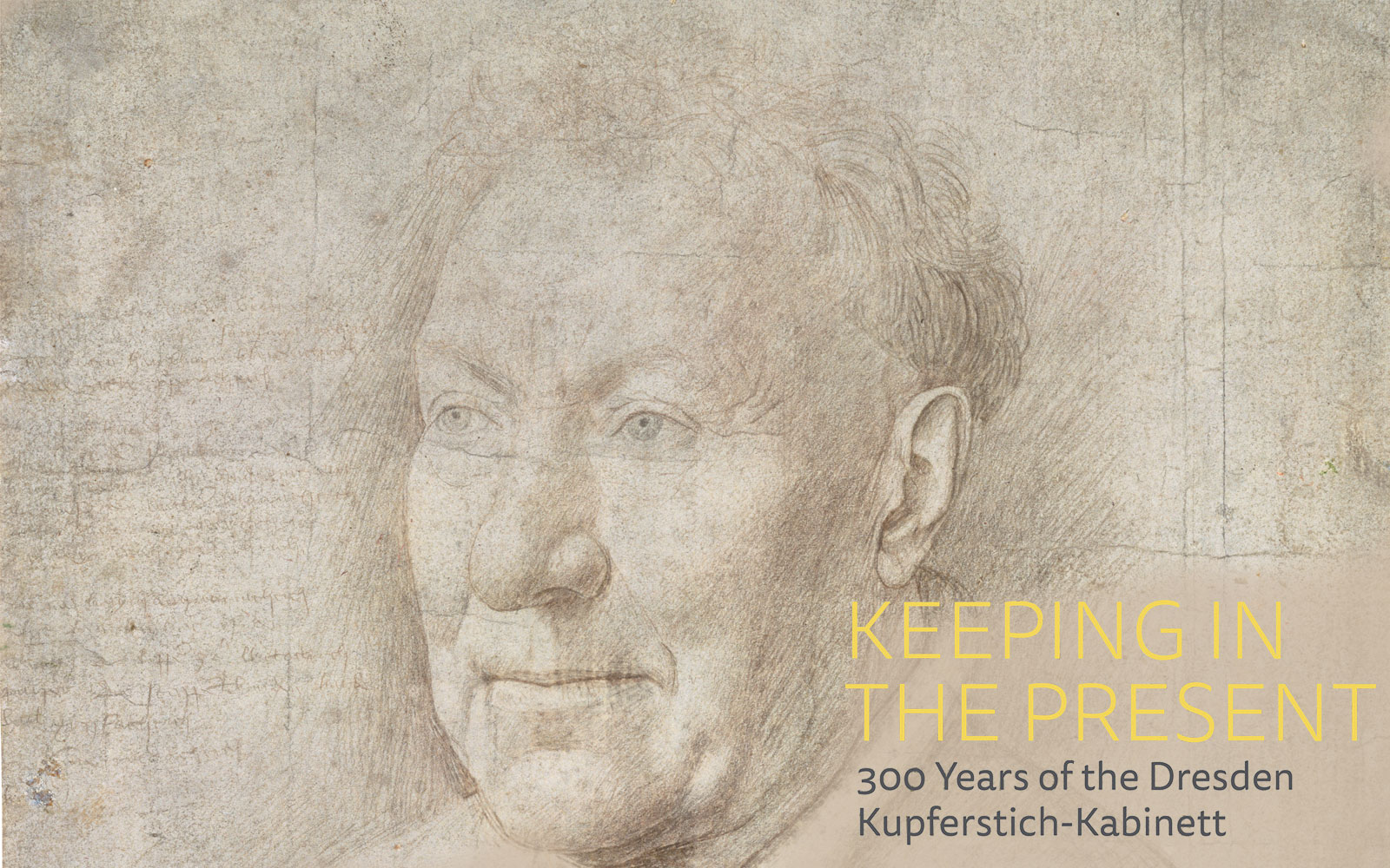 Graphite portrait of an old man with text that sayd Keeping Present: 300 Years of the Dresden Kupferstich-Kabinett